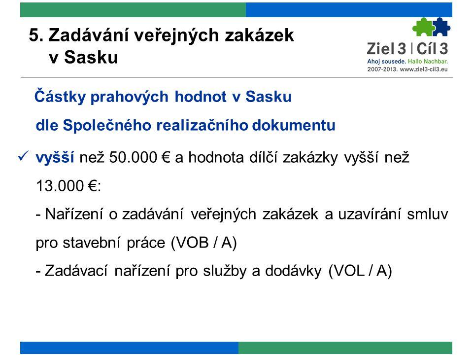 5. Zadávání veřejných zakázek v Sasku Částky prahových hodnot v Sasku dle Společného realizačního dokumentu vyšší než 50.000 € a hodnota dílčí zakázky