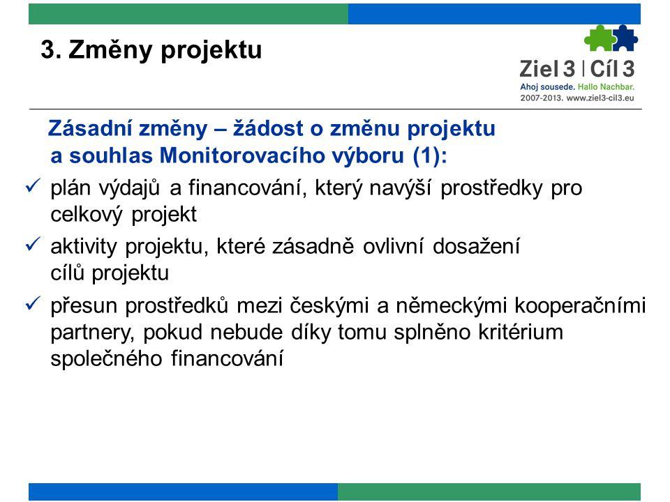 Zásadní změny – žádost o změnu projektu a souhlas Monitorovacího výboru (1): plán výdajů a financování, který navýší prostředky pro celkový projekt aktivity projektu, které zásadně ovlivní dosažení cílů projektu přesun prostředků mezi českými a německými kooperačními partnery, pokud nebude díky tomu splněno kritérium společného financování