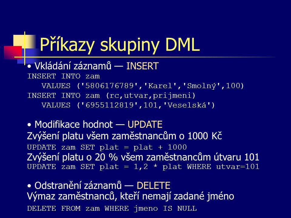 Příkaz skupiny DQL — SELECT Zobrazení záznamů — SELECT Zobrazení všech záznamů se všemi atributy z tabulky SELECT * FROM zam Projekce Zobrazení jen jména a příjmení z tabulky zaměstnanců SELECT jmeno,prijmeni FROM zam Výpis příjmení s čísly řádků (změna názvu sloupce výpisu) SELECT rownum AS č. ,prijmeni FROM zam Restrikce — klauzule WHERE Výpis zaměstnanců pracujících v oddělení 100 SELECT * FROM zam WHERE utvar = 100