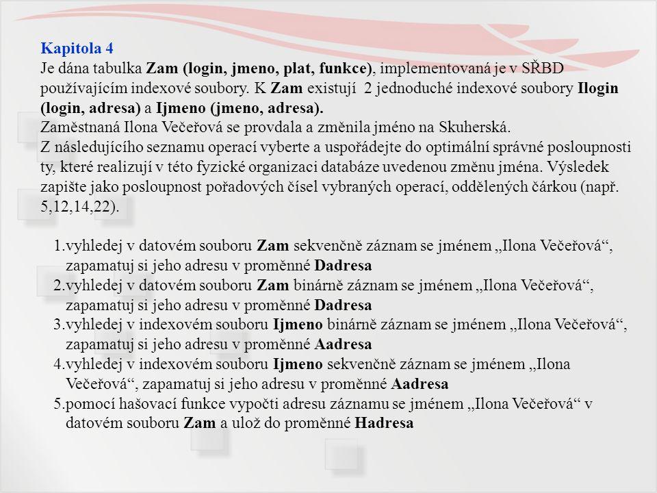 Kapitola 4 Je dána tabulka Zam (login, jmeno, plat, funkce), implementovaná je v SŘBD používajícím indexové soubory. K Zam existují 2 jednoduché index
