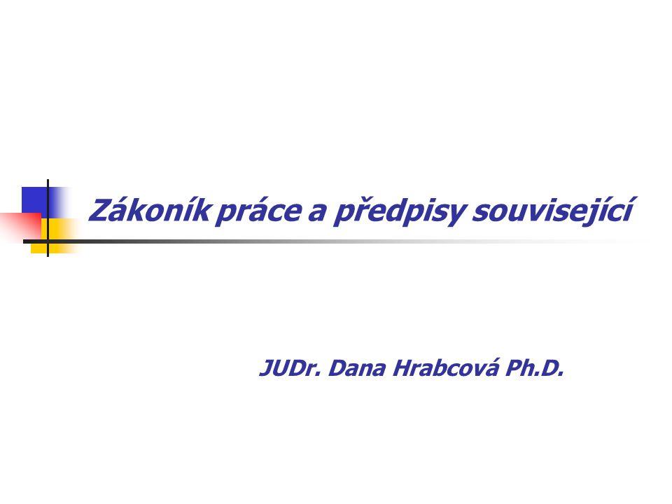 Zákoník práce a předpisy související JUDr. Dana Hrabcová Ph.D.
