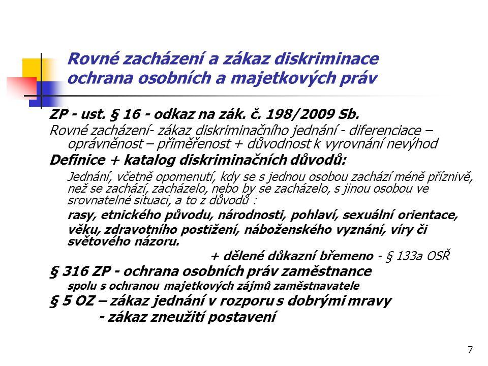 7 Rovné zacházení a zákaz diskriminace ochrana osobních a majetkových práv ZP - ust. § 16 - odkaz na zák. č. 198/2009 Sb. Rovné zacházení- zákaz diskr