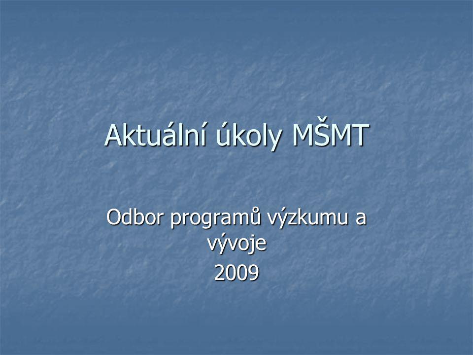 Aktuální úkoly MŠMT Odbor programů výzkumu a vývoje 2009