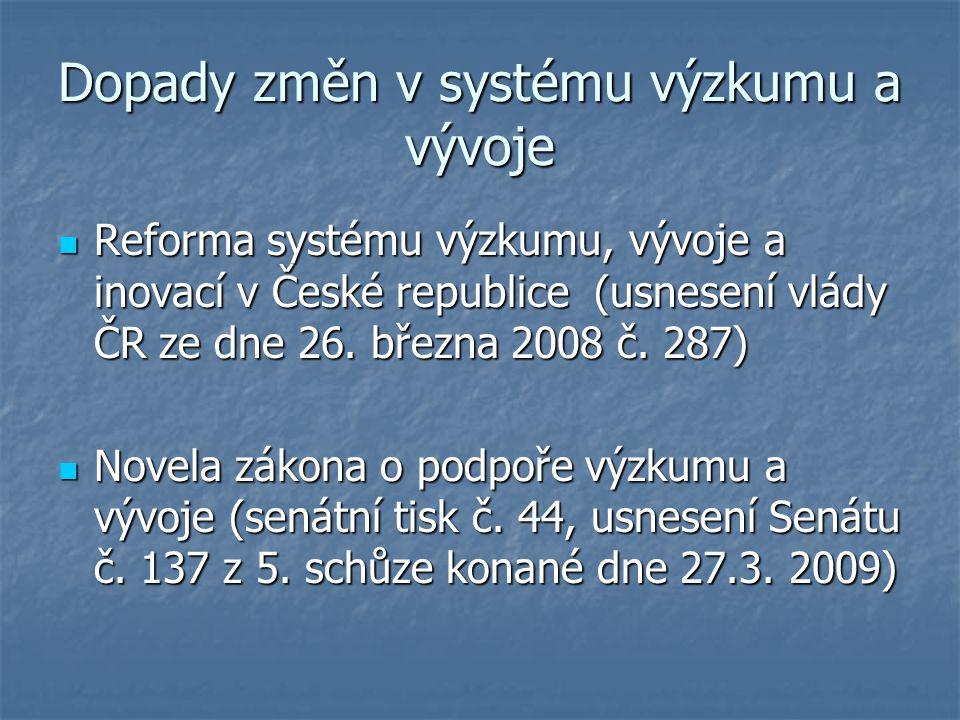 Dopady změn v systému výzkumu a vývoje Reforma systému výzkumu, vývoje a inovací v České republice (usnesení vlády ČR ze dne 26.