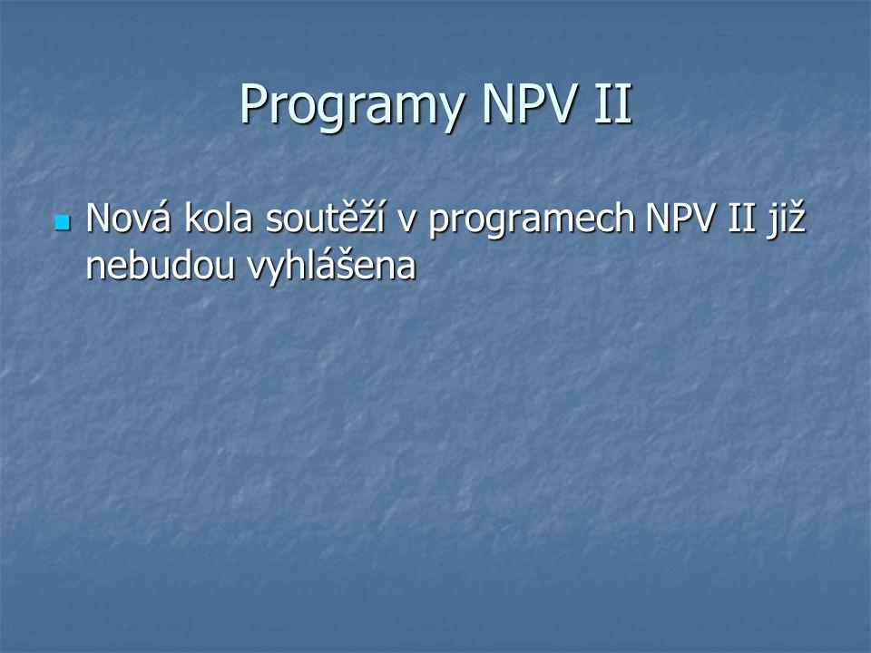 Programy NPV II Nová kola soutěží v programech NPV II již nebudou vyhlášena Nová kola soutěží v programech NPV II již nebudou vyhlášena