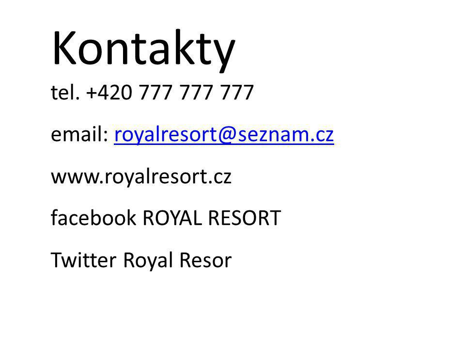 Kontakty tel. +420 777 777 777 email: royalresort@seznam.czroyalresort@seznam.cz www.royalresort.cz facebook ROYAL RESORT Twitter Royal Resor