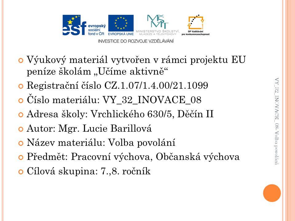 """Výukový materiál vytvořen v rámci projektu EU peníze školám """"Učíme aktivně"""" Registrační číslo CZ.1.07/1.4.00/21.1099 Číslo materiálu: VY_32_INOVACE_08"""