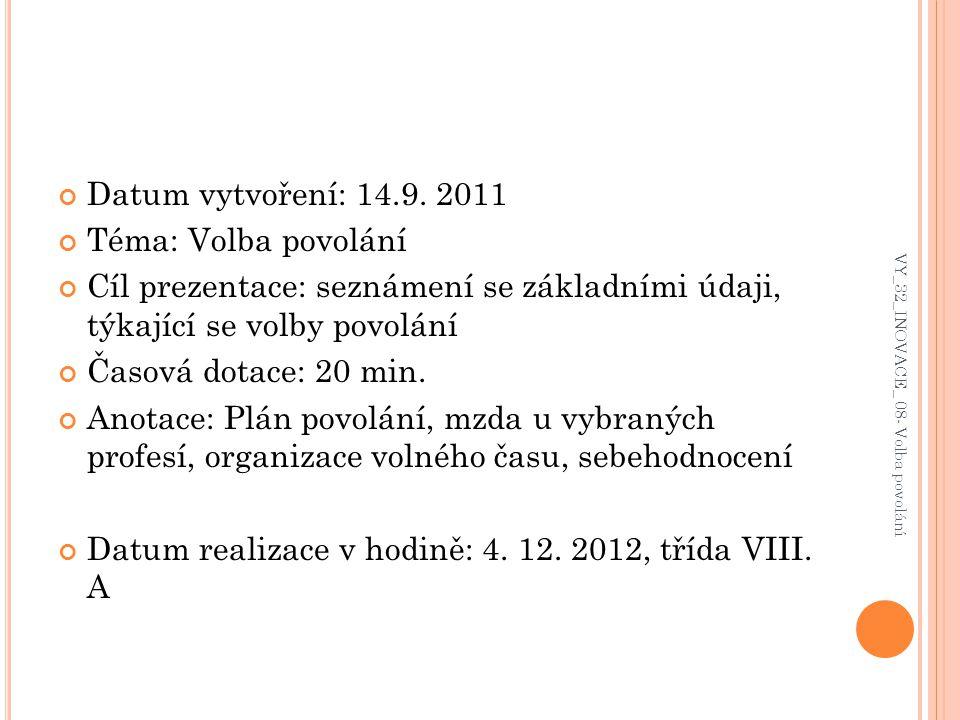 Datum vytvoření: 14.9. 2011 Téma: Volba povolání Cíl prezentace: seznámení se základními údaji, týkající se volby povolání Časová dotace: 20 min. Anot
