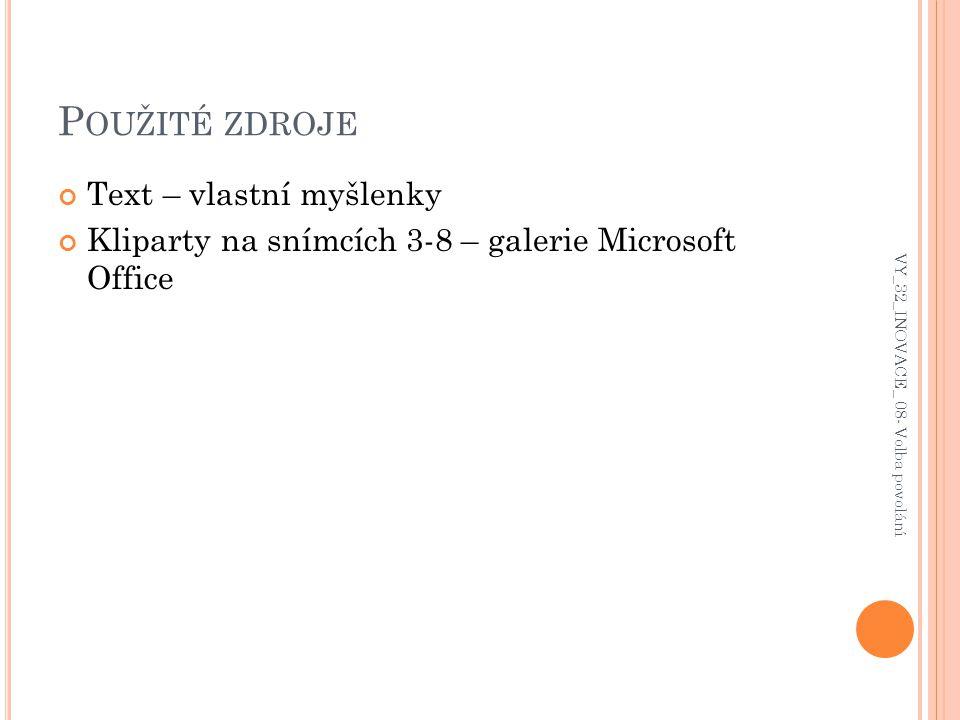 P OUŽITÉ ZDROJE Text – vlastní myšlenky Kliparty na snímcích 3-8 – galerie Microsoft Office VY_32_INOVACE_ 08- Volba povolání