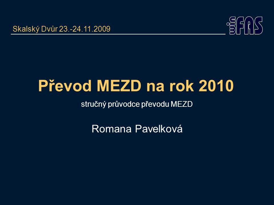 Převod MEZD na rok 2010 stručný průvodce převodu MEZD Romana Pavelková Skalský Dvůr 23.-24.11.2009