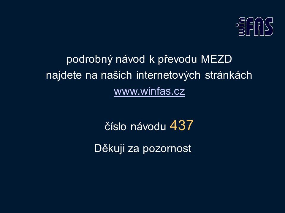 Děkuji za pozornost podrobný návod k převodu MEZD najdete na našich internetových stránkách www.winfas.cz číslo návodu 437