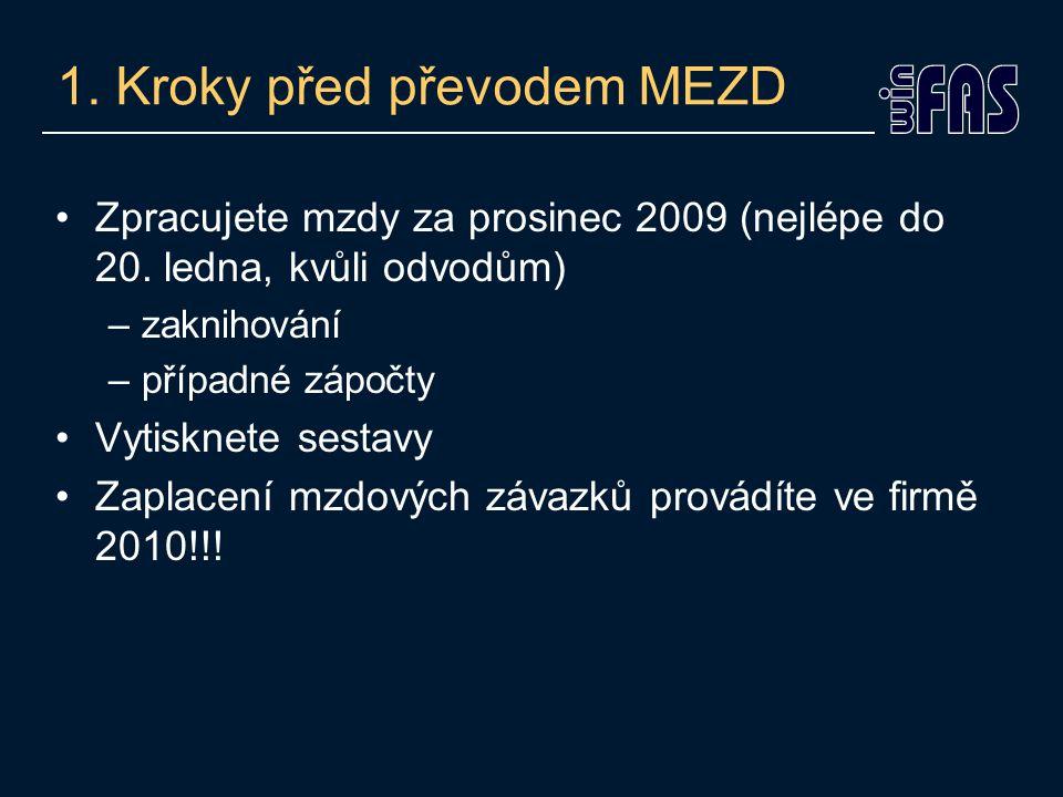 1. Kroky před převodem MEZD Zpracujete mzdy za prosinec 2009 (nejlépe do 20.