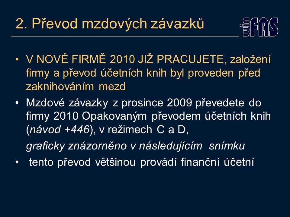2. Převod mzdových závazků V NOVÉ FIRMĚ 2010 JIŽ PRACUJETE, založení firmy a převod účetních knih byl proveden před zaknihováním mezd Mzdové závazky z