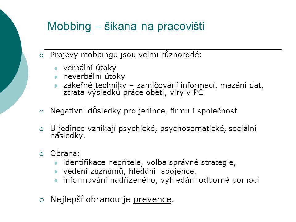 Mobbing – šikana na pracovišti  Projevy mobbingu jsou velmi různorodé: verbální útoky neverbální útoky zákeřné techniky – zamlčování informací, mazán