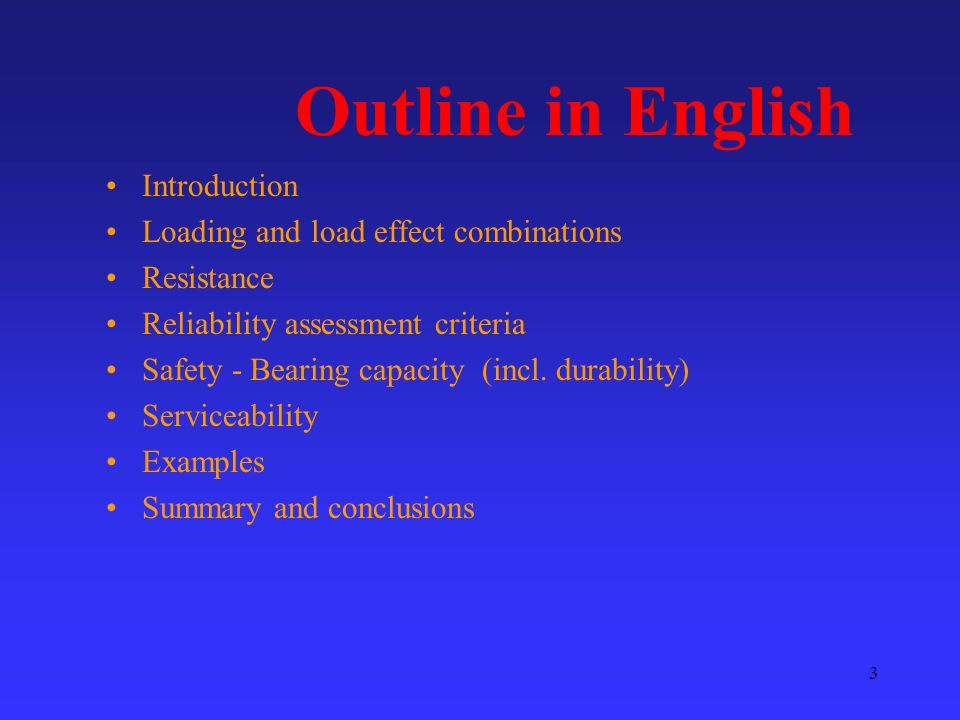 3 Outline in English Introduction Loading and load effect combinations Resistance Reliability assessment criteria Safety - Bearing capacity (incl.