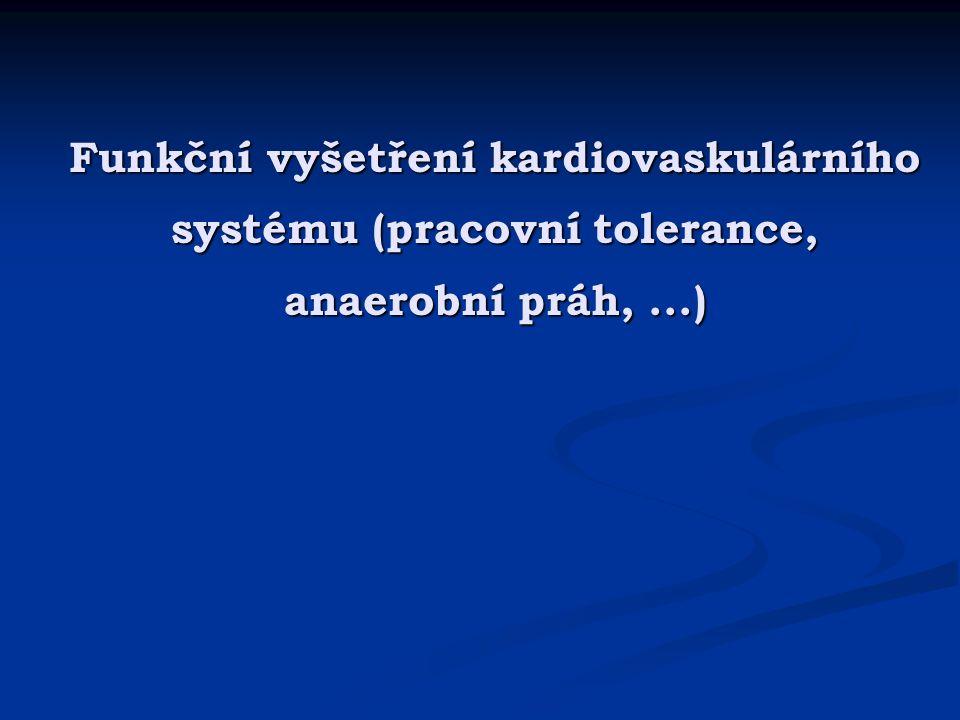 Funkční vyšetření kardiovaskulárního systému (pracovní tolerance, anaerobní práh,...)