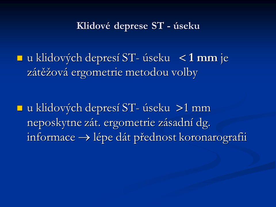 Klidové deprese ST - úseku u klidových depresí ST- úseku  1 mm je zátěžová ergometrie metodou volby u klidových depresí ST- úseku  1 mm je zátěžová