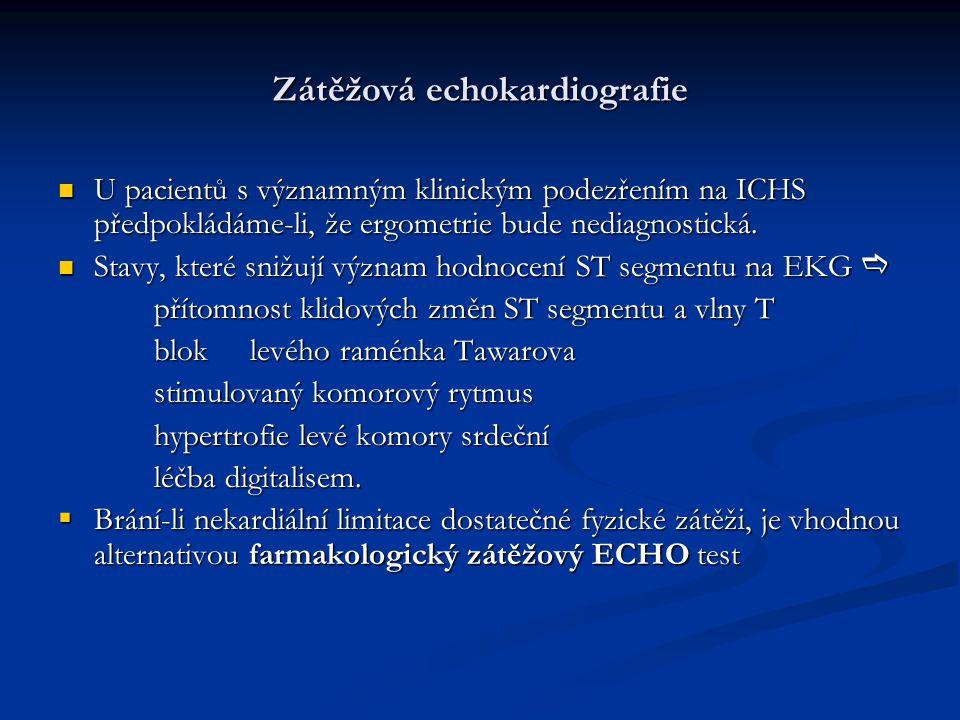Zátěžová echokardiografie U pacientů s významným klinickým podezřením na ICHS předpokládáme-li, že ergometrie bude nediagnostická. U pacientů s význam