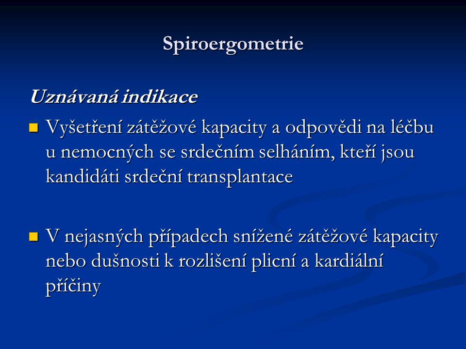Spiroergometrie Uznávaná indikace Vyšetření zátěžové kapacity a odpovědi na léčbu u nemocných se srdečním selháním, kteří jsou kandidáti srdeční trans