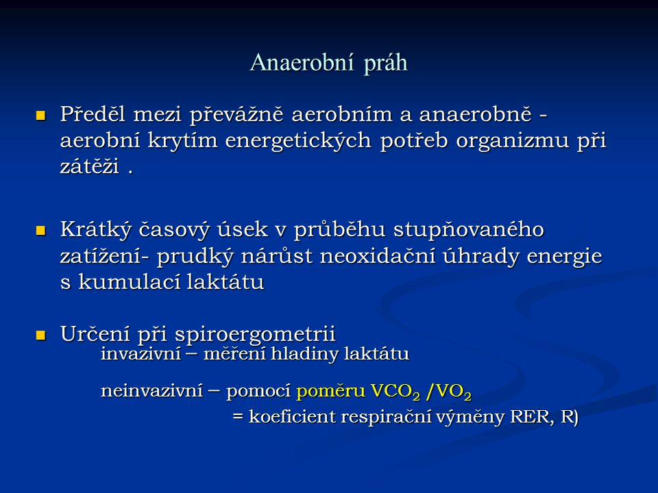 Anaerobní práh Předěl mezi převážně aerobním a anaerobně - aerobní krytím energetických potřeb organizmu při zátěži. Předěl mezi převážně aerobním a a