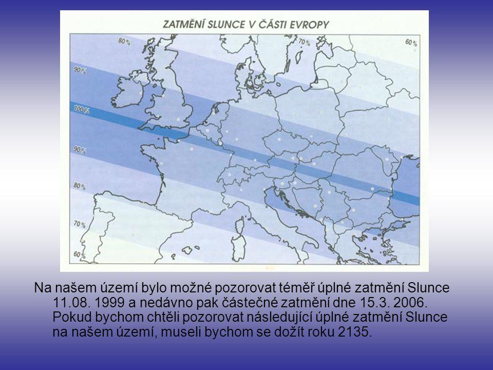 Na našem území bylo možné pozorovat téměř úplné zatmění Slunce 11.08. 1999 a nedávno pak částečné zatmění dne 15.3. 2006. Pokud bychom chtěli pozorova