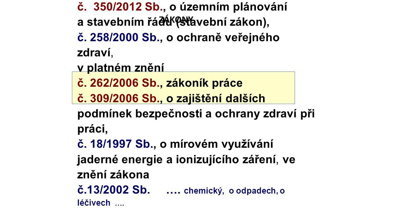č. 350/2012 Sb., o územním plánování a stavebním řádu (stavební zákon), č. 258/2000 Sb., o ochraně veřejného zdraví, v platném znění č. 262/2006 Sb.,