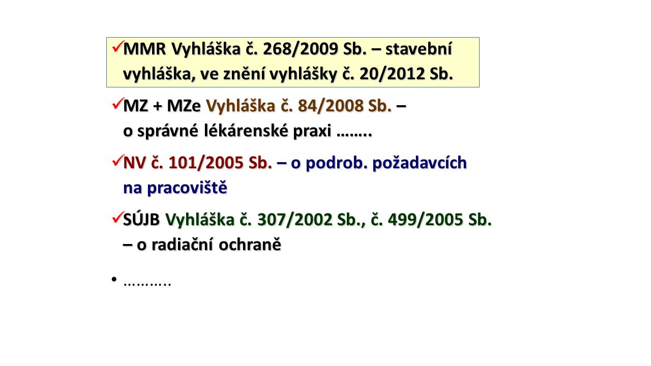 MMR Vyhláška č. 268/2009 Sb. – stavební vyhláška, ve znění vyhlášky č. 20/2012 Sb. MMR Vyhláška č. 268/2009 Sb. – stavební vyhláška, ve znění vyhlášky