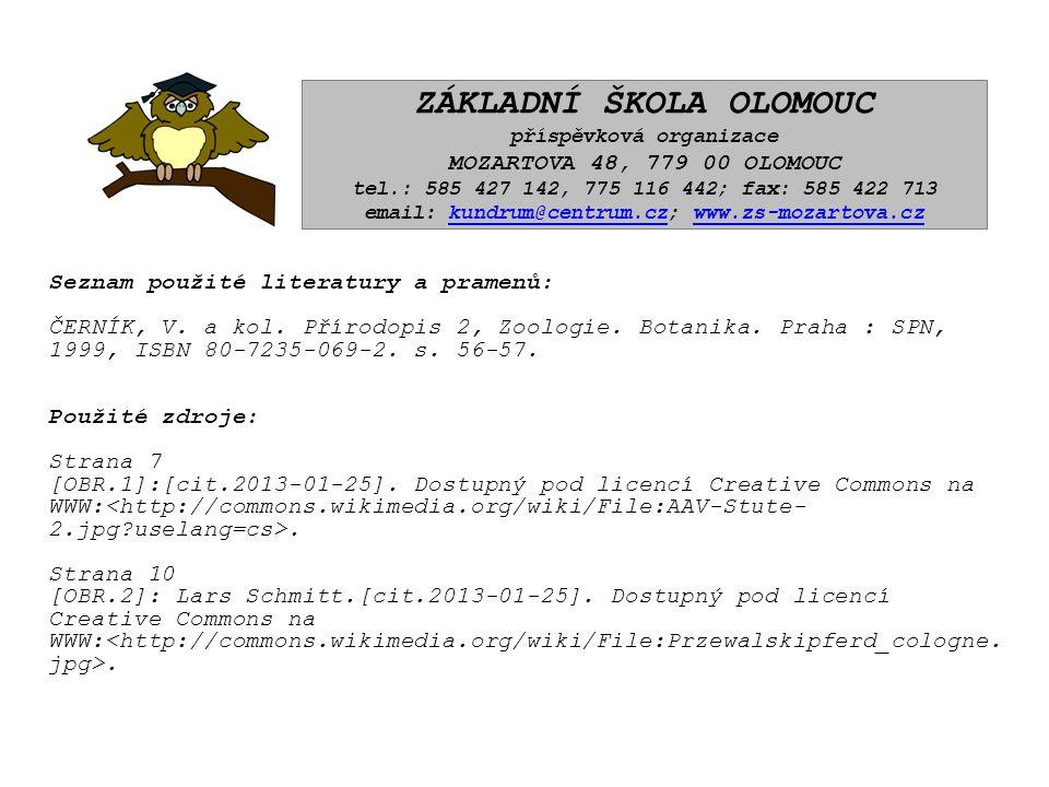Seznam použité literatury a pramenů: ČERNÍK, V. a kol. Přírodopis 2, Zoologie. Botanika. Praha : SPN, 1999, ISBN 80-7235-069-2. s. 56-57. Použité zdro