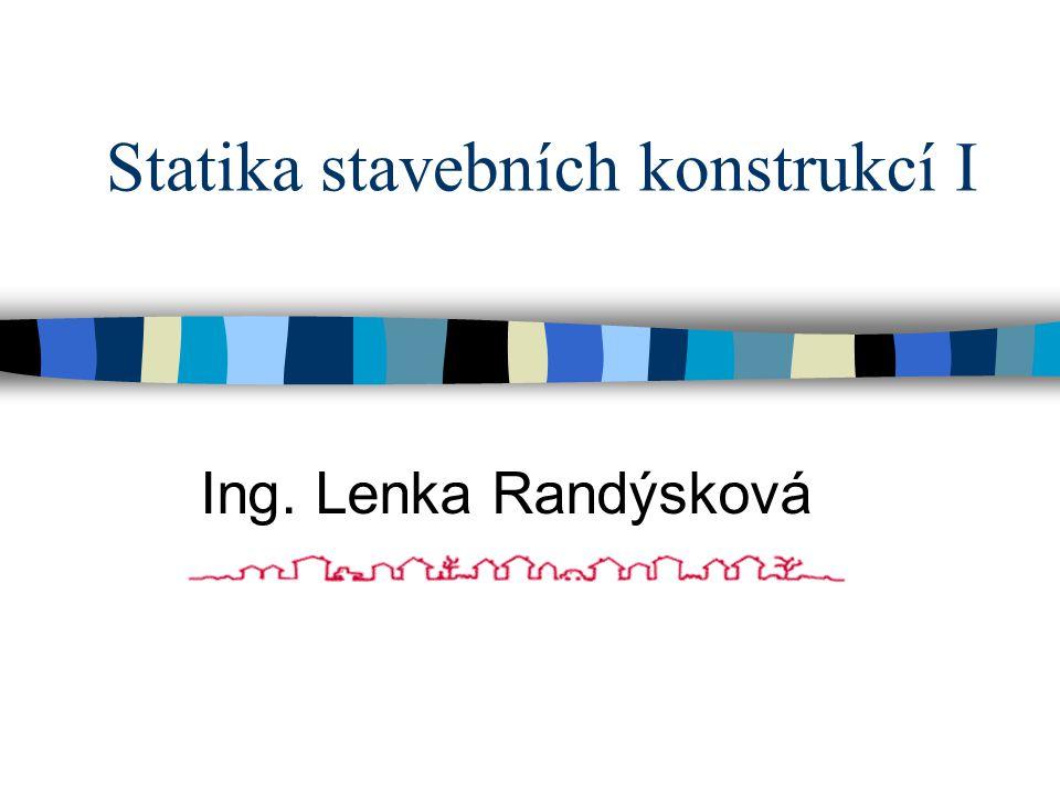 Statika stavebních konstrukcí I Ing. Lenka Randýsková