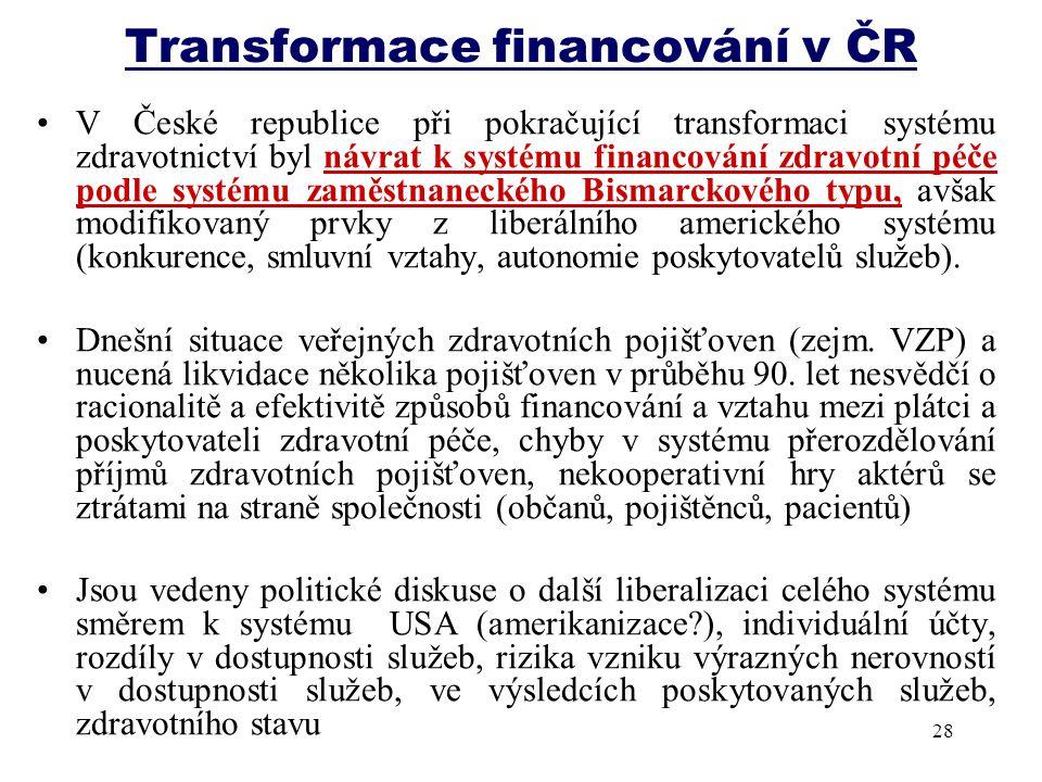 Transformace financování v ČR V České republice při pokračující transformaci systému zdravotnictví byl návrat k systému financování zdravotní péče pod