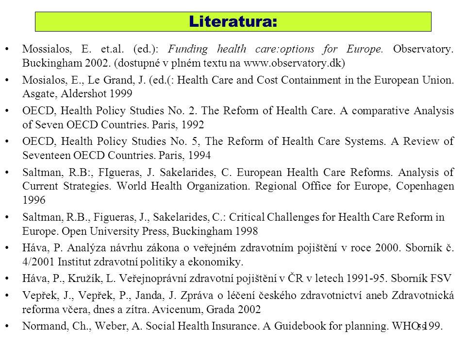 Literatura: Mossialos, E. et.al. (ed.): Funding health care:options for Europe. Observatory. Buckingham 2002. (dostupné v plném textu na www.observato