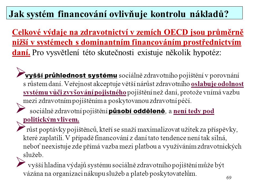 Jak systém financování ovlivňuje kontrolu nákladů? Celkové výdaje na zdravotnictví v zemích OECD jsou průměrně nižší v systémech s dominantním financo