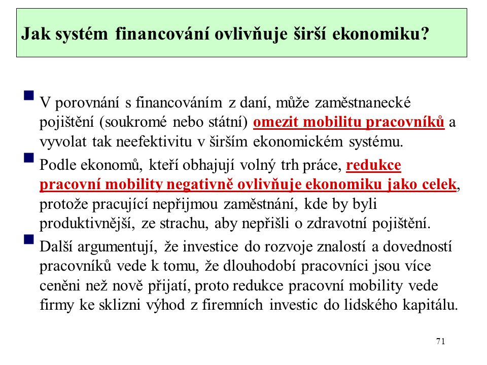 Jak systém financování ovlivňuje širší ekonomiku?  V porovnání s financováním z daní, může zaměstnanecké pojištění (soukromé nebo státní) omezit mobi