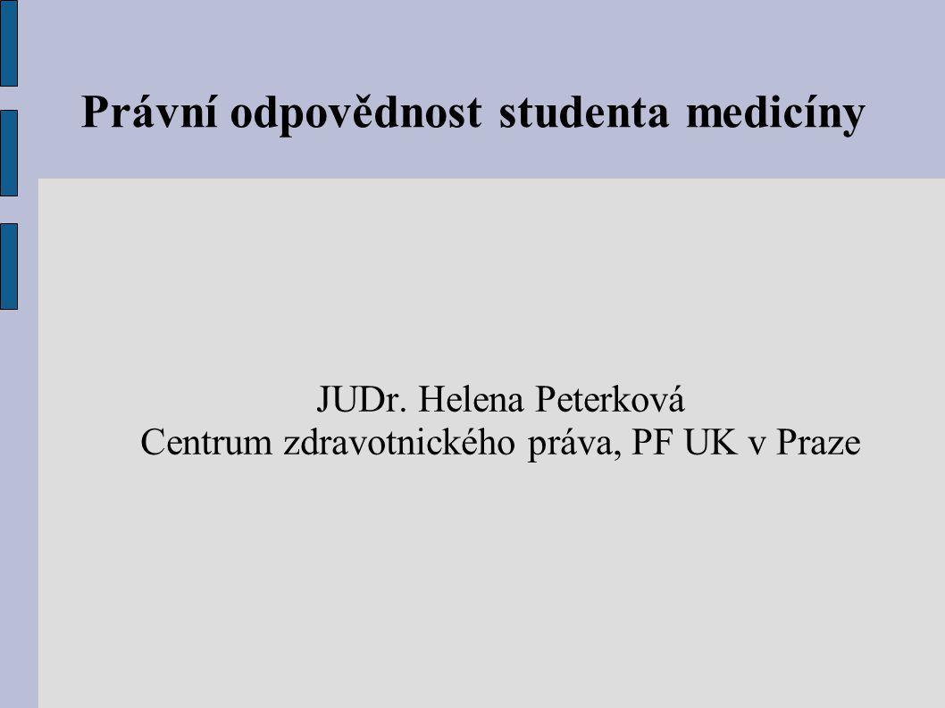 Právní odpovědnost studenta medicíny JUDr. Helena Peterková Centrum zdravotnického práva, PF UK v Praze