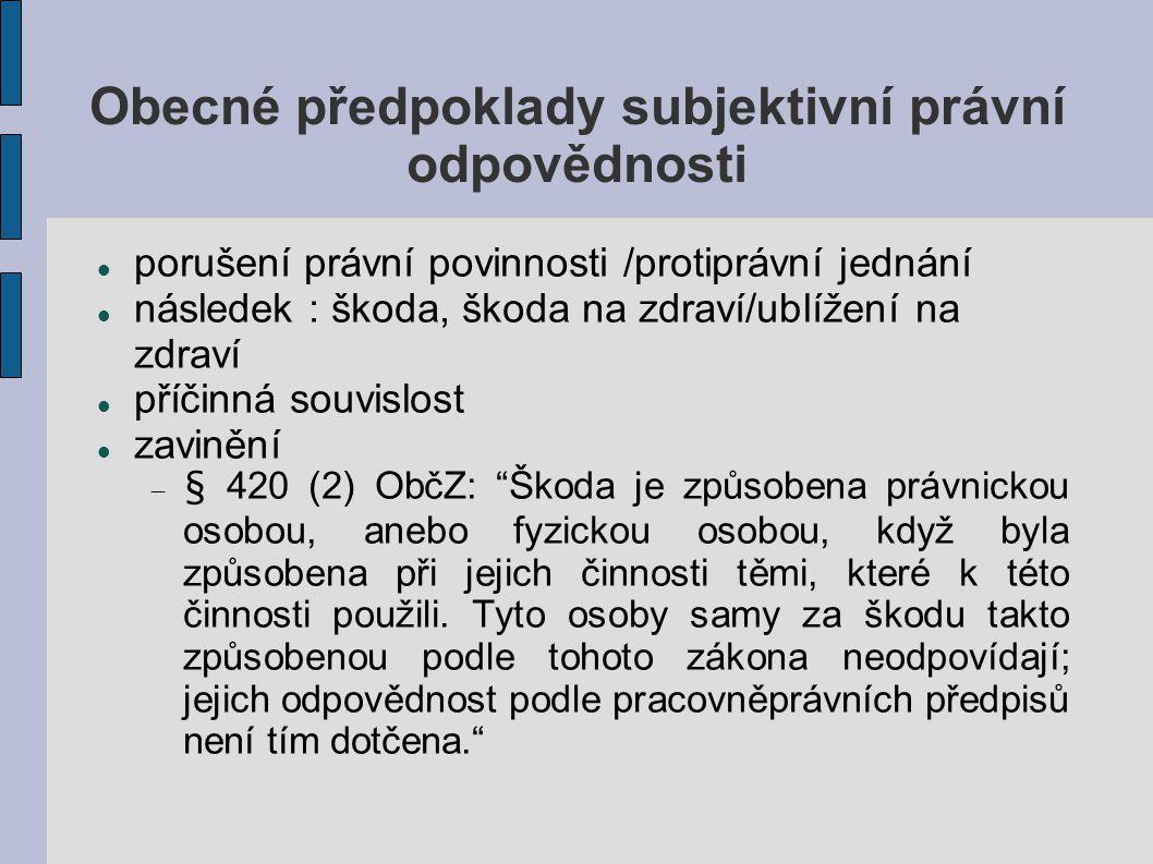 Obecné předpoklady subjektivní právní odpovědnosti porušení právní povinnosti /protiprávní jednání následek : škoda, škoda na zdraví/ublížení na zdrav