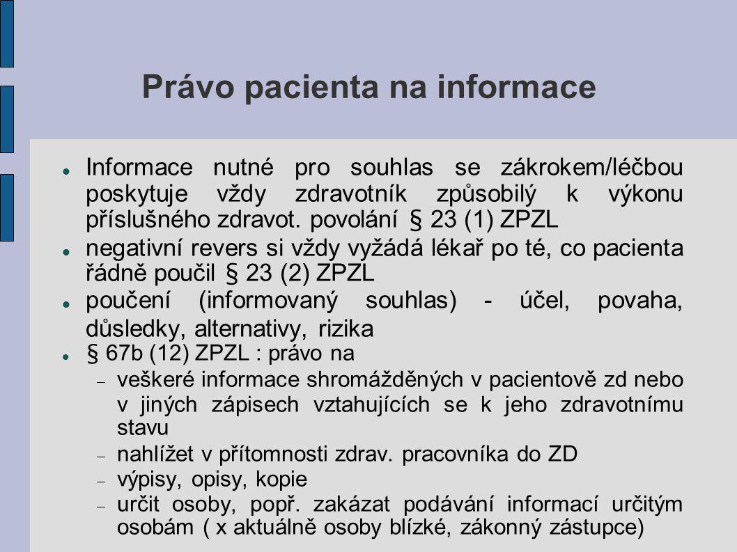 Právo pacienta na informace Informace nutné pro souhlas se zákrokem/léčbou poskytuje vždy zdravotník způsobilý k výkonu příslušného zdravot. povolání