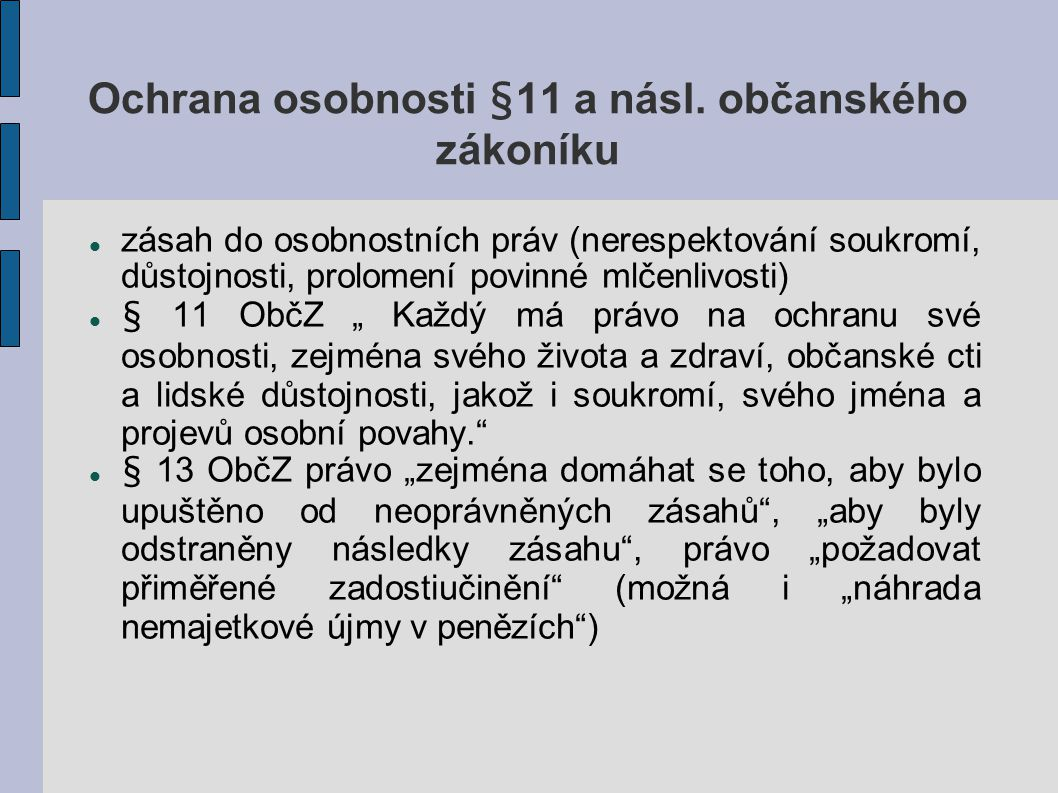 Ochrana osobnosti §11 a násl. občanského zákoníku zásah do osobnostních práv (nerespektování soukromí, důstojnosti, prolomení povinné mlčenlivosti) §