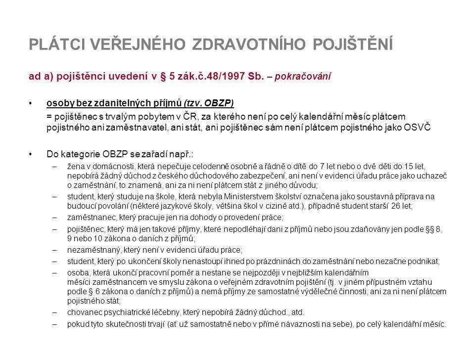 PLÁTCI VEŘEJNÉHO ZDRAVOTNÍHO POJIŠTĚNÍ ad a) pojištěnci uvedení v § 5 zák.č.48/1997 Sb.