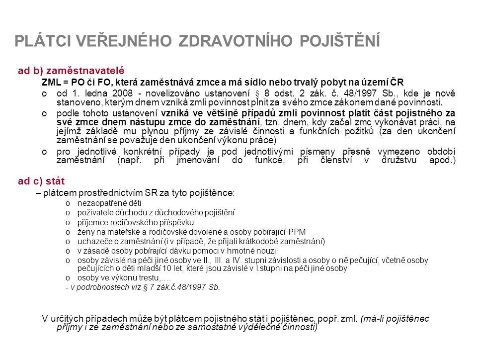 PLÁTCI VEŘEJNÉHO ZDRAVOTNÍHO POJIŠTĚNÍ ad b) zaměstnavatelé ZML = PO či FO, která zaměstnává zmce a má sídlo nebo trvalý pobyt na území ČR ood 1.