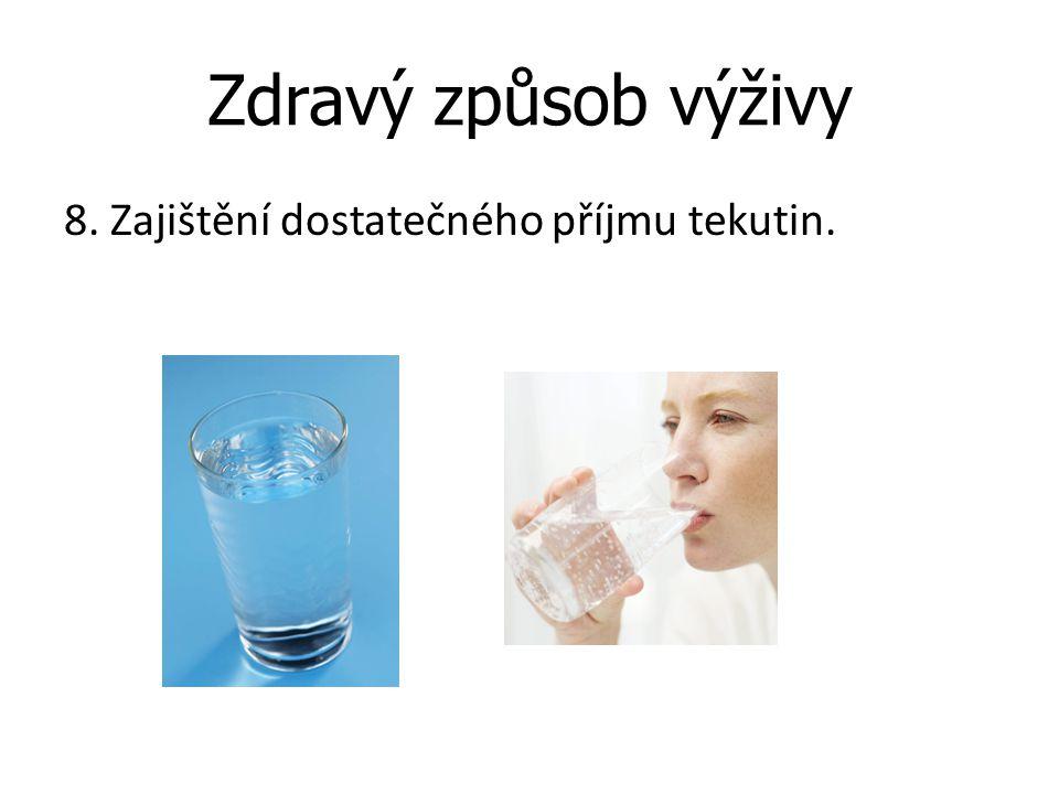 Zdravý způsob výživy 8. Zajištění dostatečného příjmu tekutin.