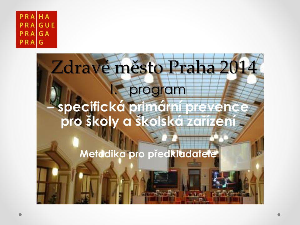 Zdravé město Praha 2014 I.program – specifická primární prevence pro školy a školská zařízení Metodika pro předkladatele