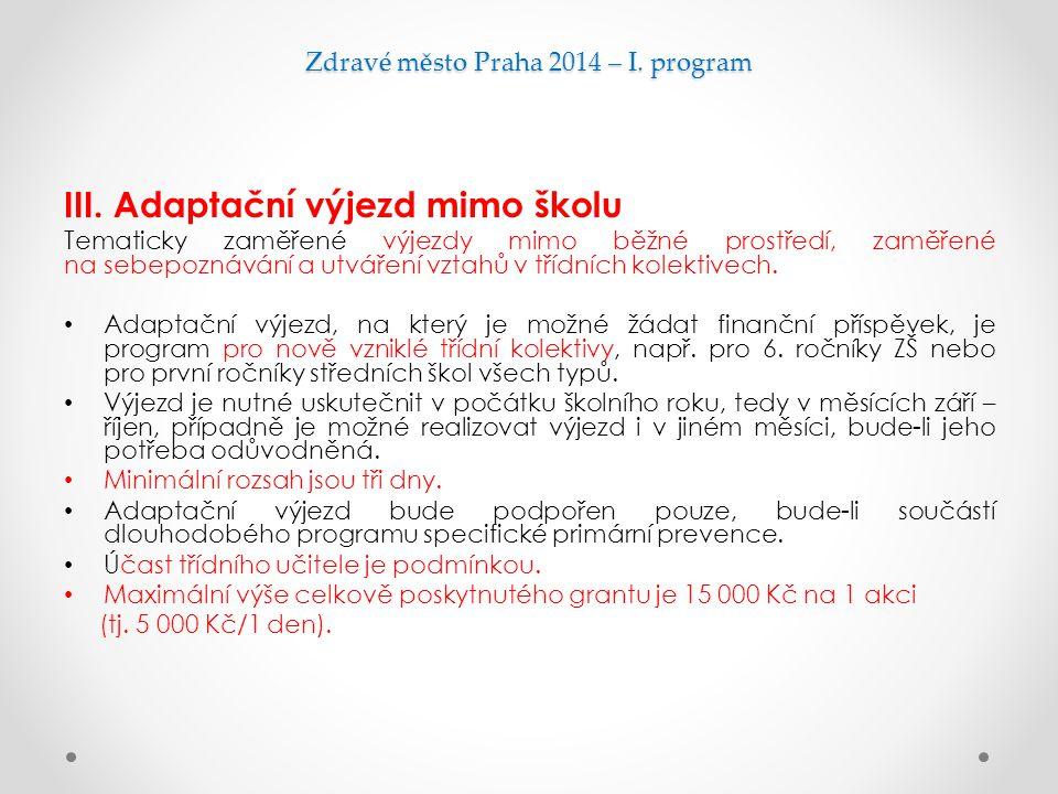 Zdravé město Praha 2014 – I. program III. Adaptační výjezd mimo školu Tematicky zaměřené výjezdy mimo běžné prostředí, zaměřené na sebepoznávání a utv