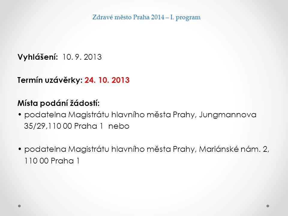 Zdravé město Praha 2014 – I. program Vyhlášení: 10. 9. 2013 Termín uzávěrky: 24. 10. 2013 Místa podání žádostí: podatelna Magistrátu hlavního města Pr