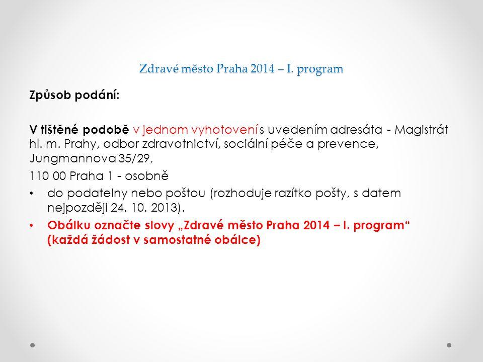 Zdravé město Praha 2014 – I. program Způsob podání: V tištěné podobě v jednom vyhotovení s uvedením adresáta - Magistrát hl. m. Prahy, odbor zdravotni