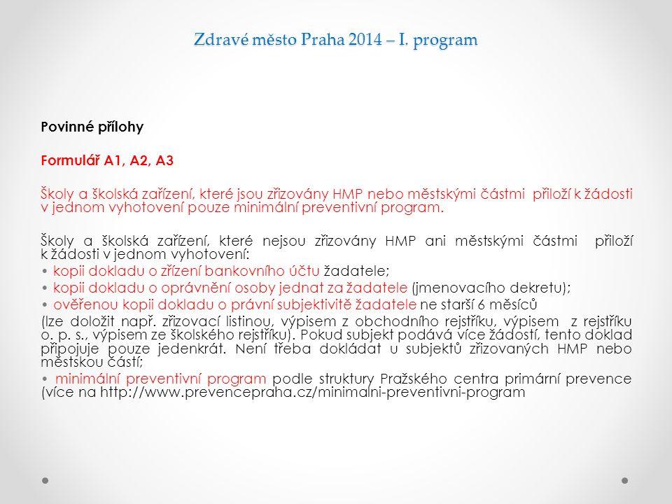 Zdravé město Praha 2014 – I. program Povinné přílohy Formulář A1, A2, A3 Školy a školská zařízení, které jsou zřizovány HMP nebo městskými částmi přil