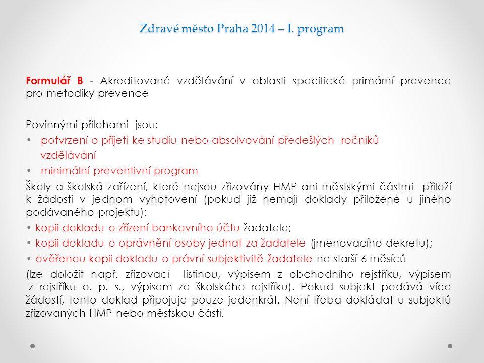 Zdravé město Praha 2014 – I. program Formulář B - Akreditované vzdělávání v oblasti specifické primární prevence pro metodiky prevence Povinnými přílo