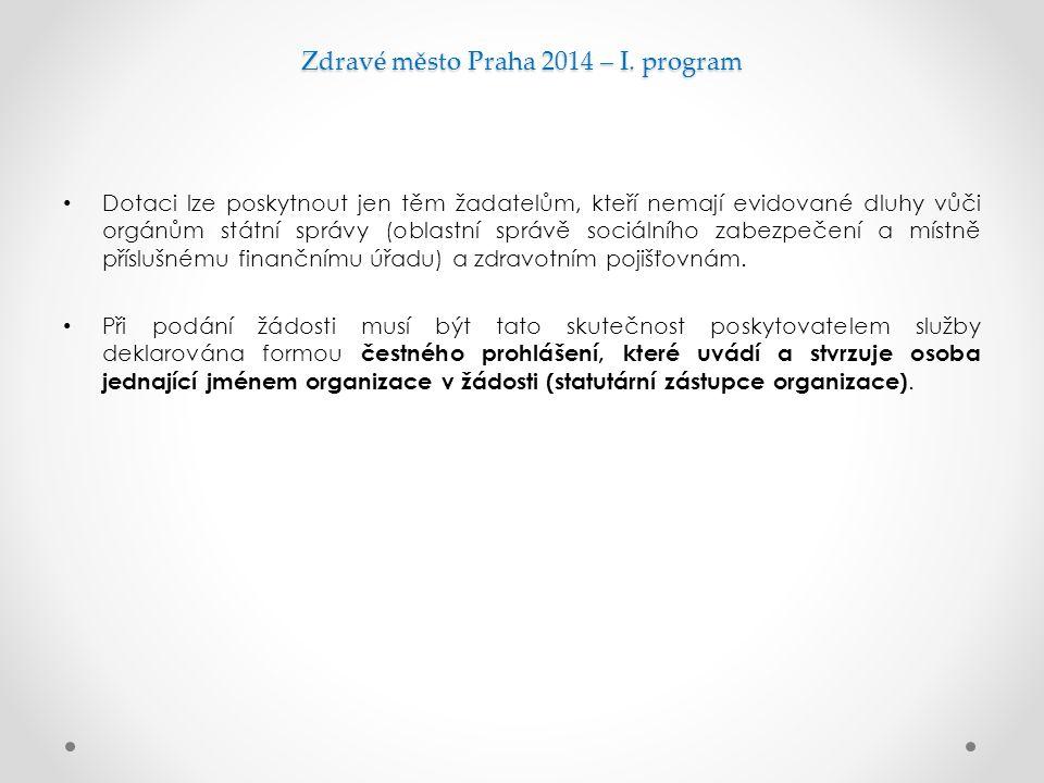 Zdravé město Praha 2014 – I. program Dotaci lze poskytnout jen těm žadatelům, kteří nemají evidované dluhy vůči orgánům státní správy (oblastní správě