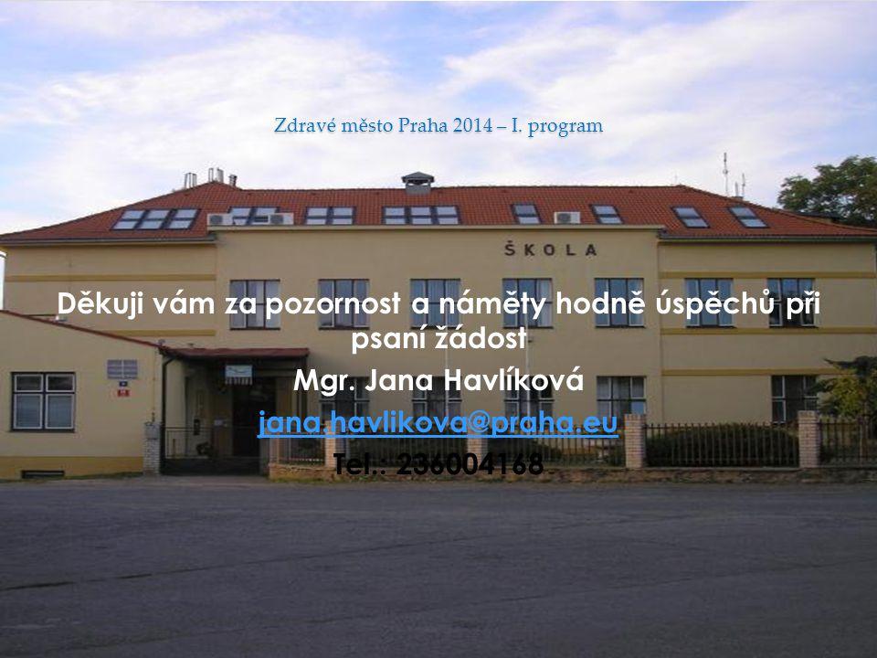 Zdravé město Praha 2014 – I. program Děkuji vám za pozornost a náměty hodně úspěchů při psaní žádost Mgr. Jana Havlíková jana.havlikova@praha.eu Tel.:
