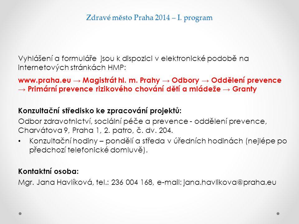 Zdravé město Praha 2014 – I. program Vyhlášení a formuláře jsou k dispozici v elektronické podobě na internetových stránkách HMP: www.praha.eu → Magis