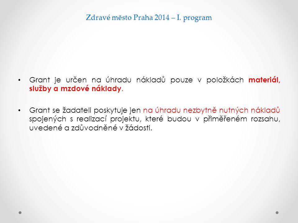 Zdravé město Praha 2014 – I. program Grant je určen na úhradu nákladů pouze v položkách materiál, služby a mzdové náklady. Grant se žadateli poskytuje